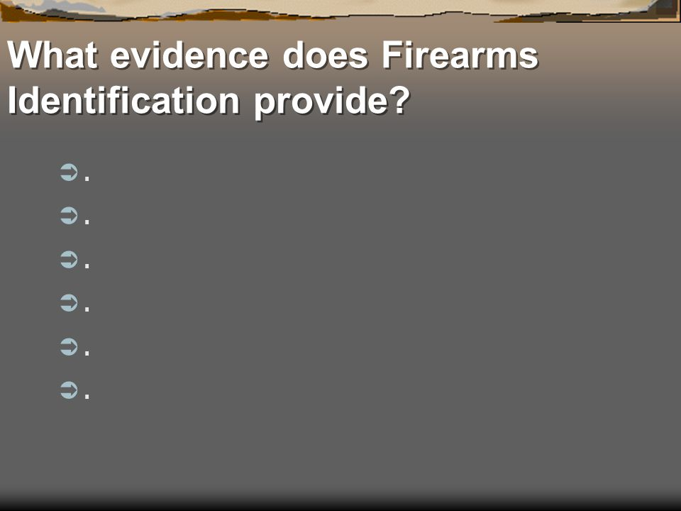 What evidence does Firearms Identification provide