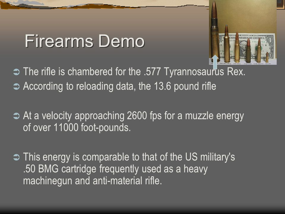 Firearms Demo The rifle is chambered for the .577 Tyrannosaurus Rex.