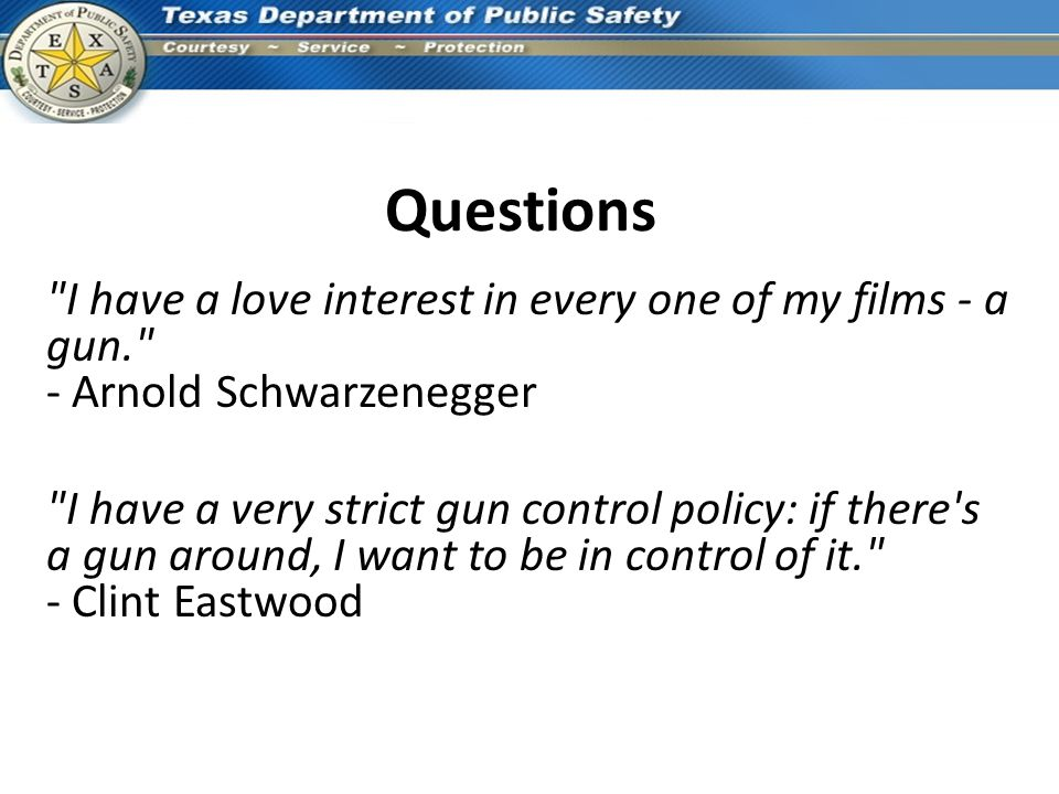 Questions I have a love interest in every one of my films - a gun. - Arnold Schwarzenegger.