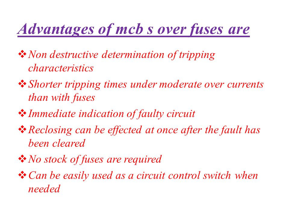 Advantages of mcb s over fuses are