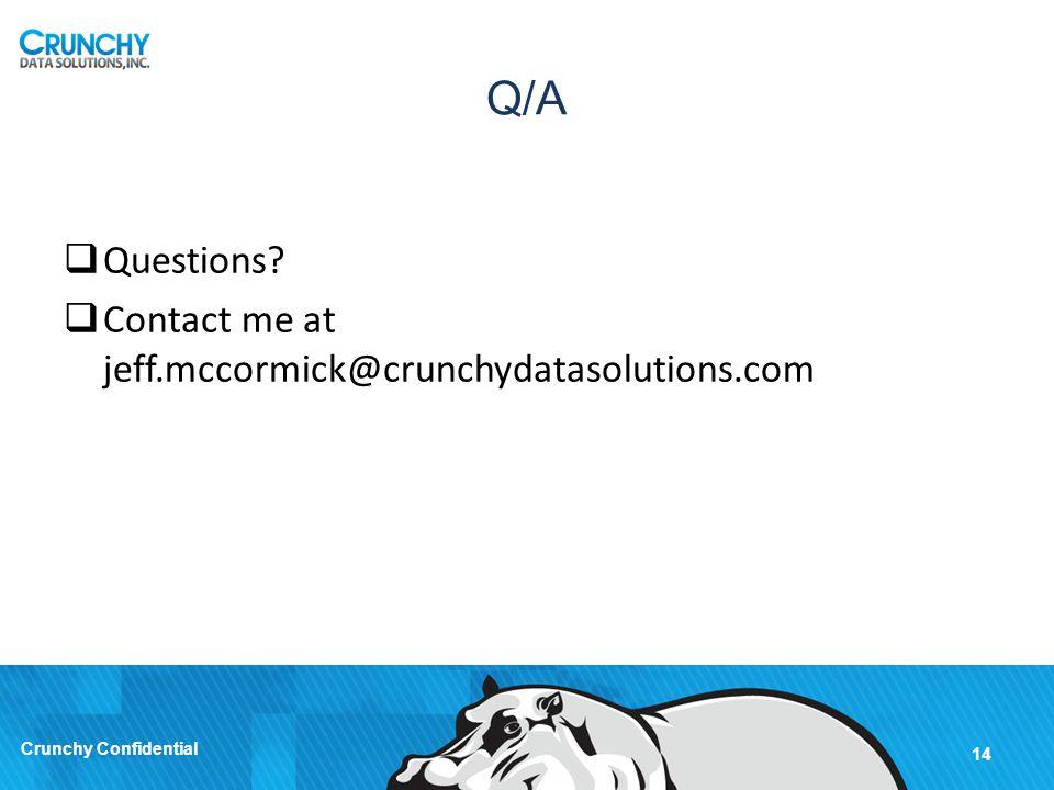 Q/A Questions Contact me at jeff.mccormick@crunchydatasolutions.com