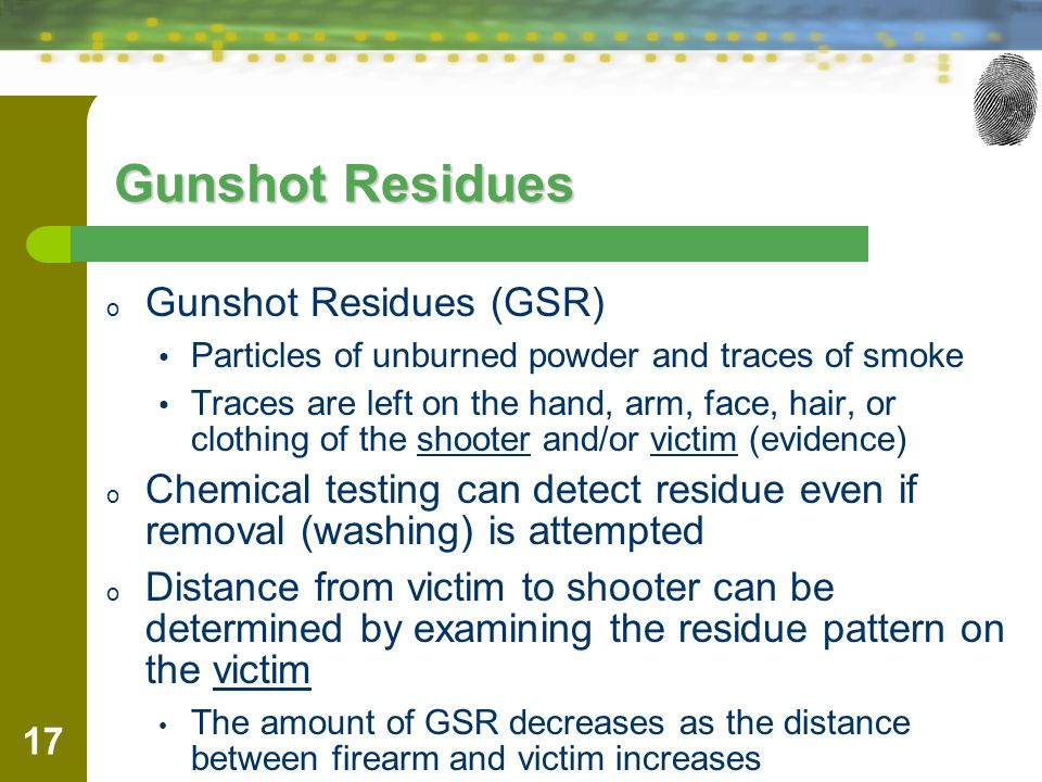 Gunshot Residues Gunshot Residues (GSR)