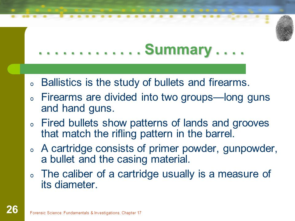 Summary Ballistics is the study of bullets and firearms.