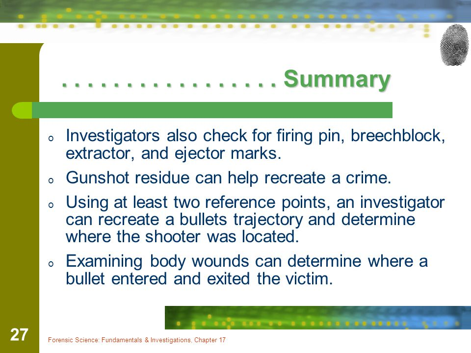 . . . . . . . . . . . . . . . . . Summary Investigators also check for firing pin, breechblock, extractor, and ejector marks.