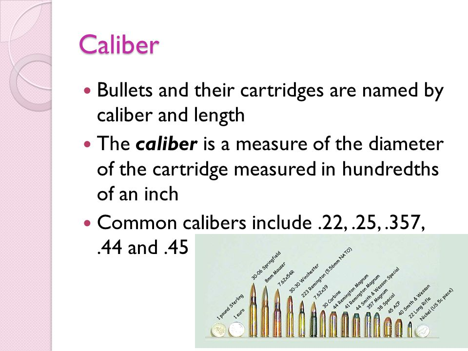 Caliber Bullets and their cartridges are named by caliber and length