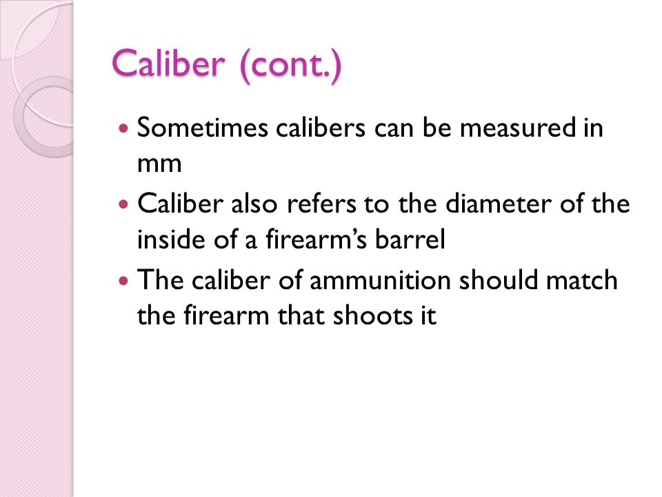 Caliber (cont.) Sometimes calibers can be measured in mm