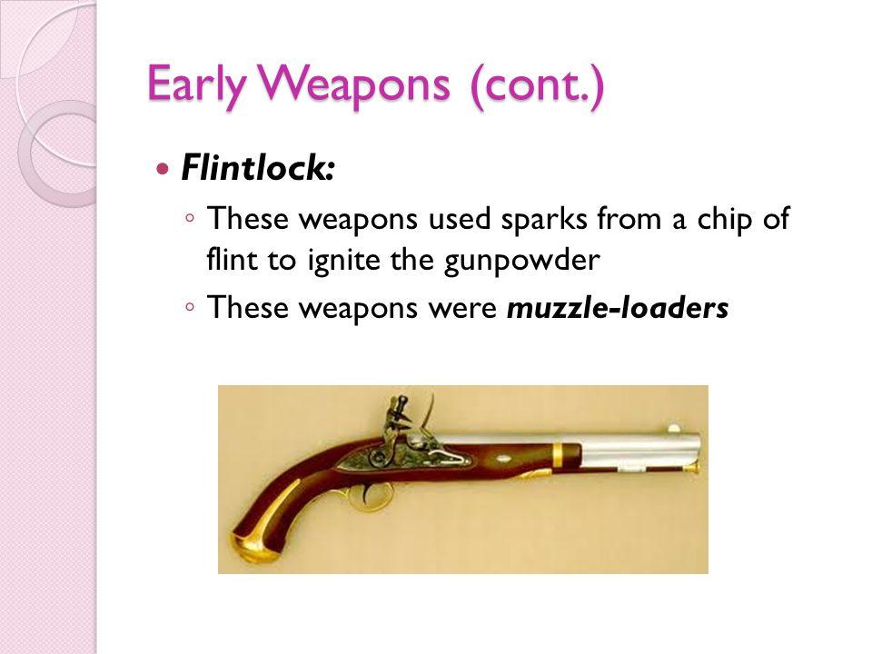 Early Weapons (cont.) Flintlock: