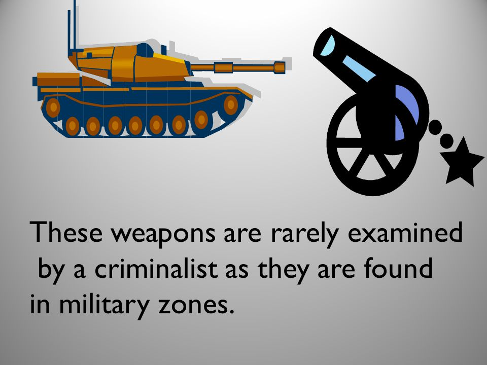 These weapons are rarely examined