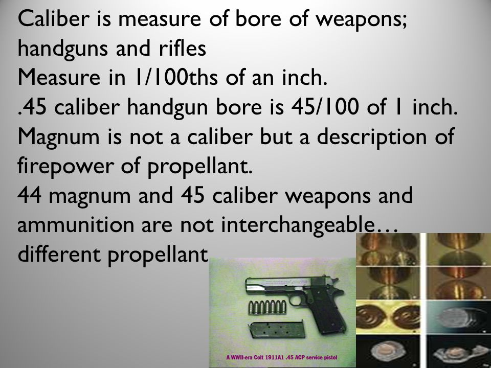 Caliber is measure of bore of weapons; handguns and rifles