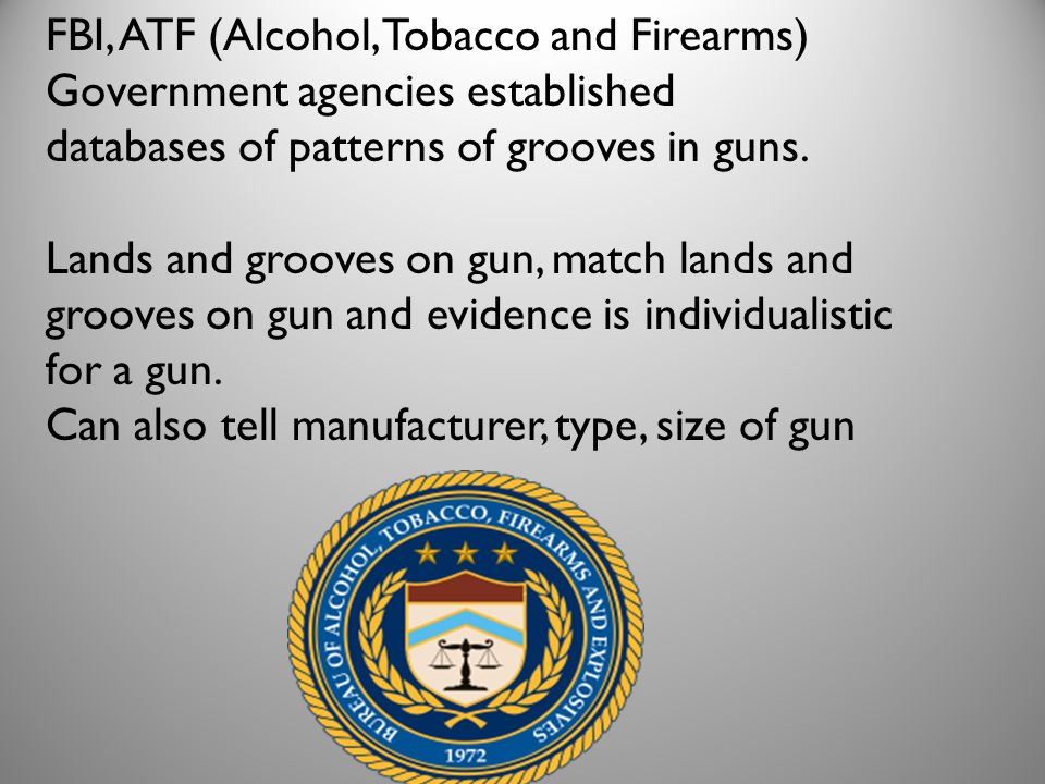 FBI, ATF (Alcohol, Tobacco and Firearms)