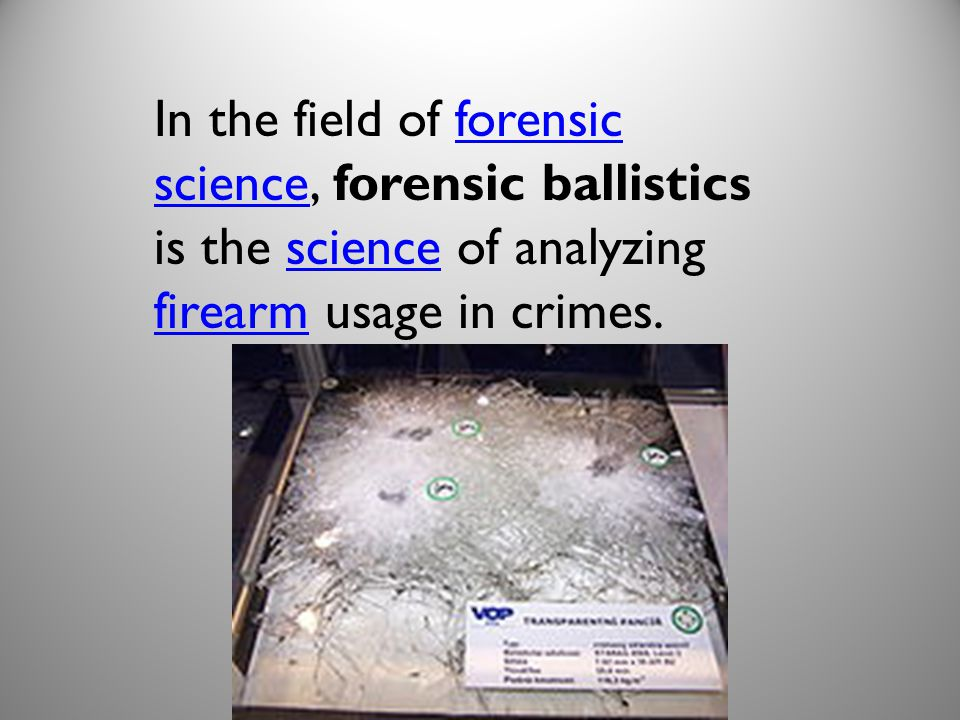 In the field of forensic science, forensic ballistics is the science of analyzing firearm usage in crimes.