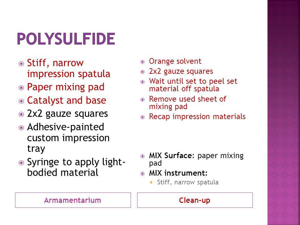Polysulfide Stiff, narrow impression spatula Paper mixing pad
