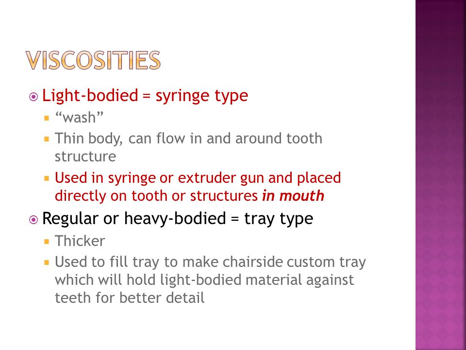 Viscosities Light-bodied = syringe type