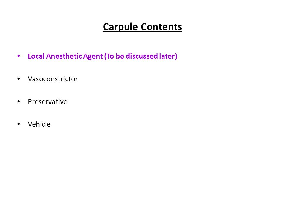 Carpule Contents Local Anesthetic Agent (To be discussed later)