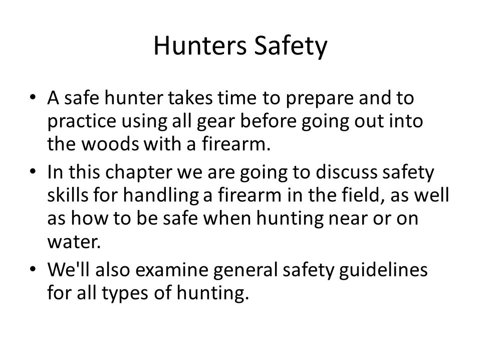 Hunters Safety A safe hunter takes time to prepare and to practice using all gear before going out into the woods with a firearm.