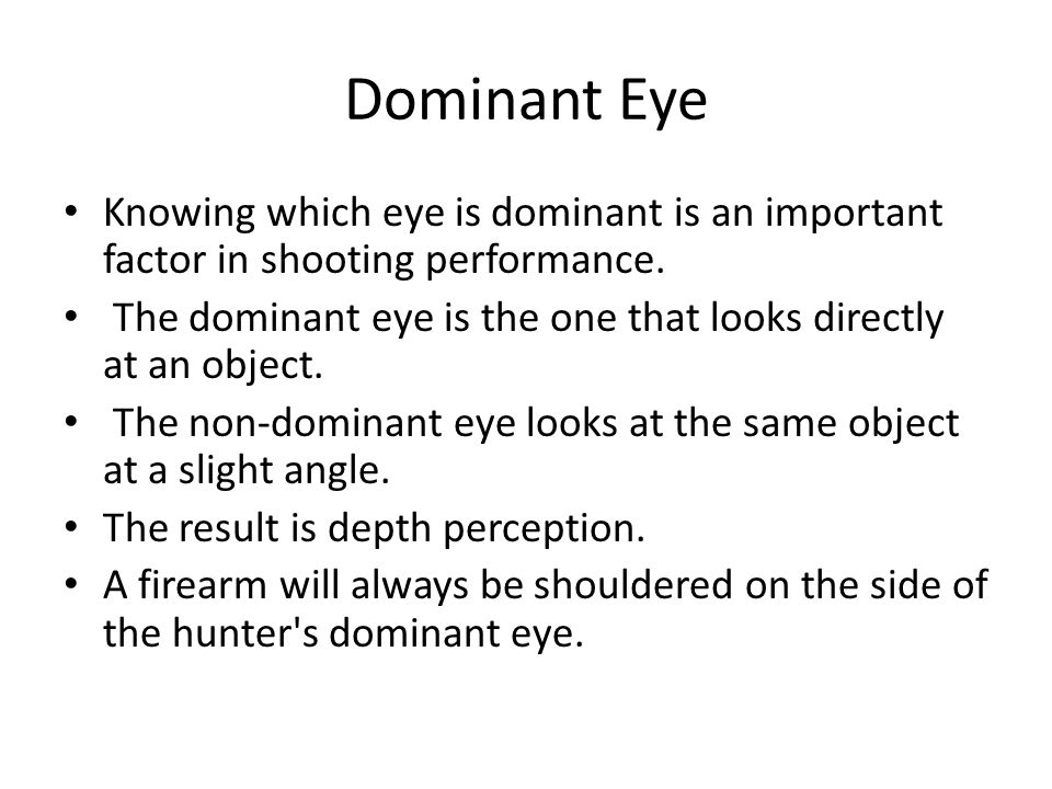 Dominant Eye Knowing which eye is dominant is an important factor in shooting performance.