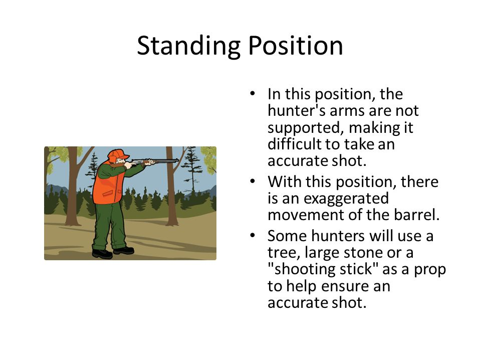 Standing Position In this position, the hunter s arms are not supported, making it difficult to take an accurate shot.