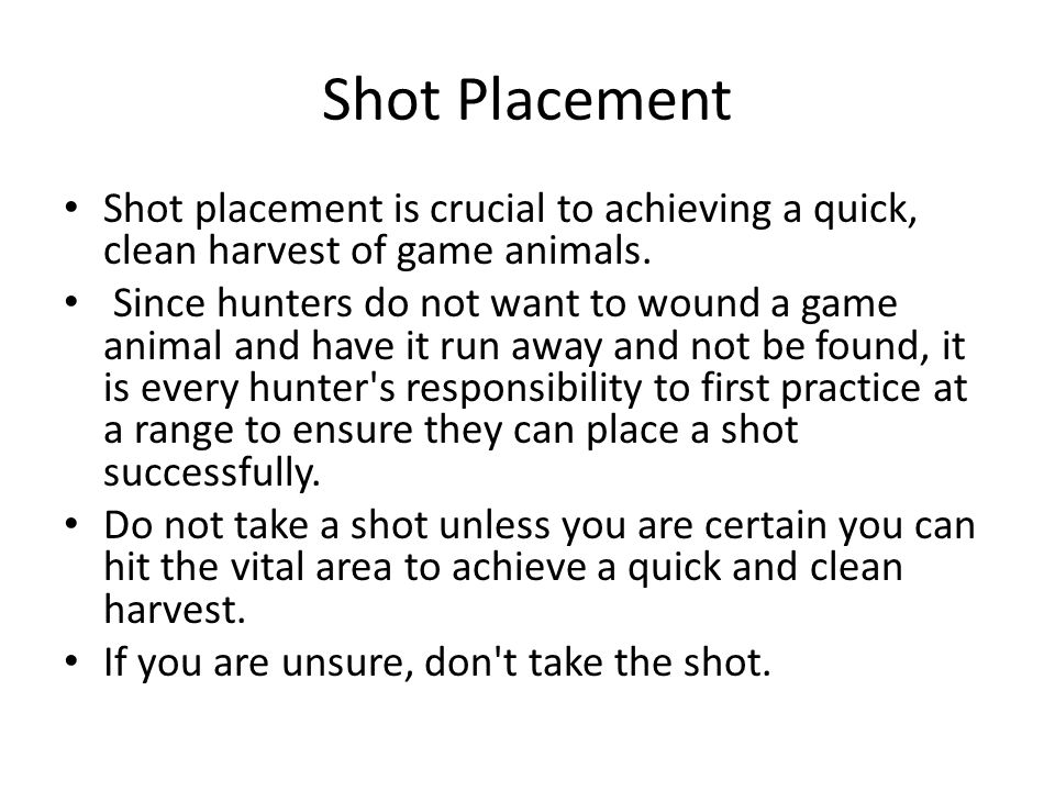 Shot Placement Shot placement is crucial to achieving a quick, clean harvest of game animals.