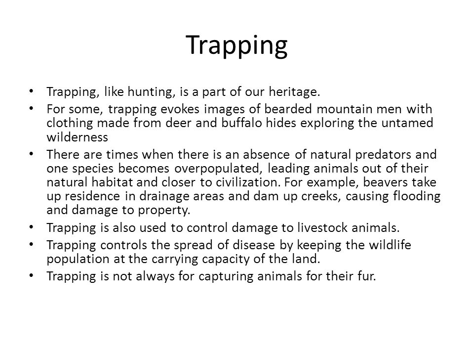 Trapping Trapping, like hunting, is a part of our heritage.