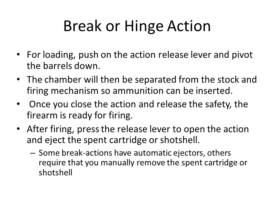 Break or Hinge Action For loading, push on the action release lever and pivot the barrels down.