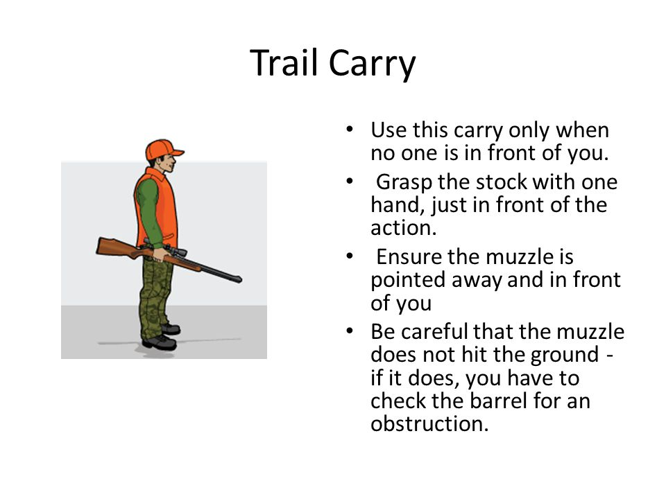 Trail Carry Use this carry only when no one is in front of you.