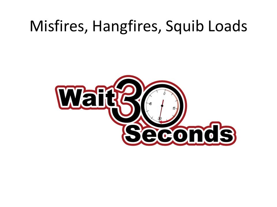 Misfires, Hangfires, Squib Loads