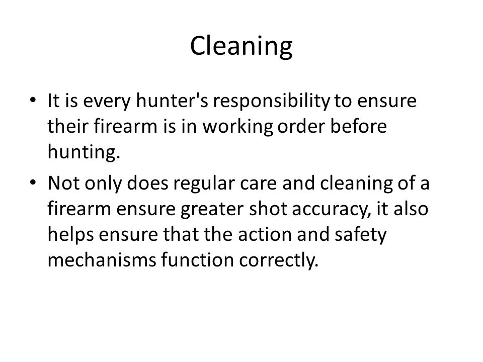 Cleaning It is every hunter s responsibility to ensure their firearm is in working order before hunting.