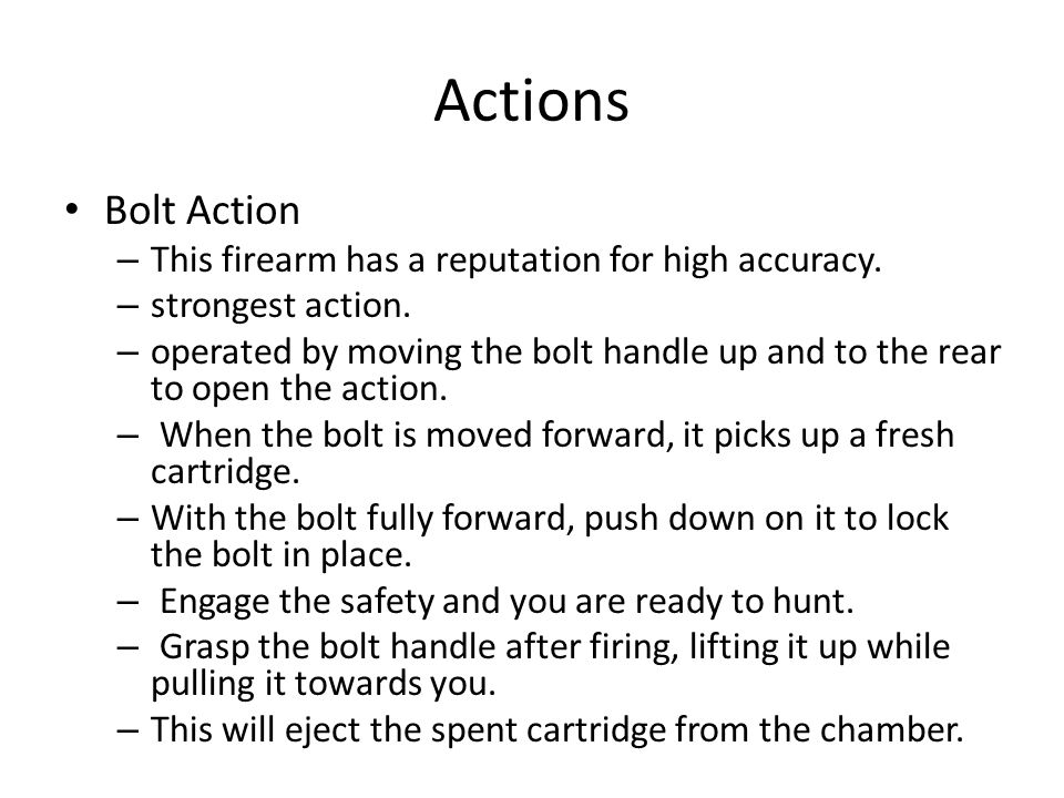Actions Bolt Action This firearm has a reputation for high accuracy.