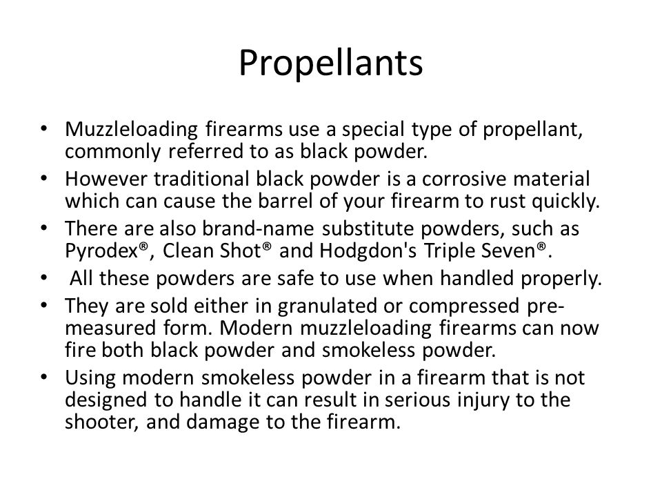Propellants Muzzleloading firearms use a special type of propellant, commonly referred to as black powder.