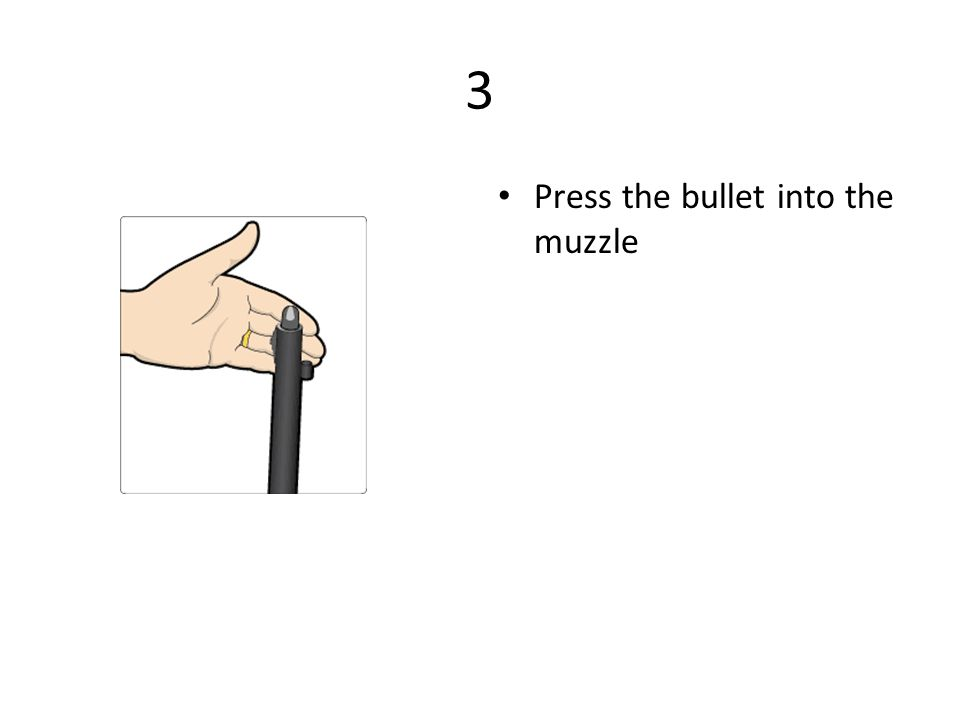 3 Press the bullet into the muzzle