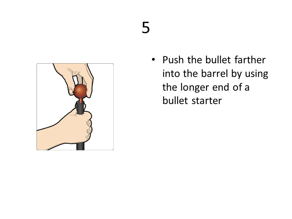 5 Push the bullet farther into the barrel by using the longer end of a bullet starter