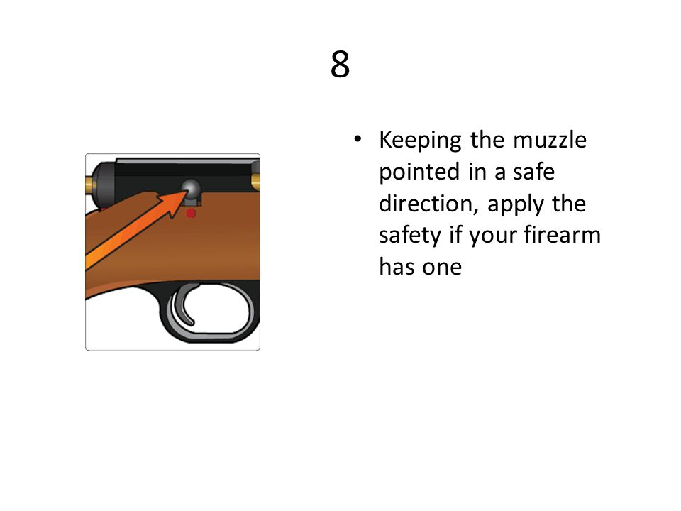 8 Keeping the muzzle pointed in a safe direction, apply the safety if your firearm has one