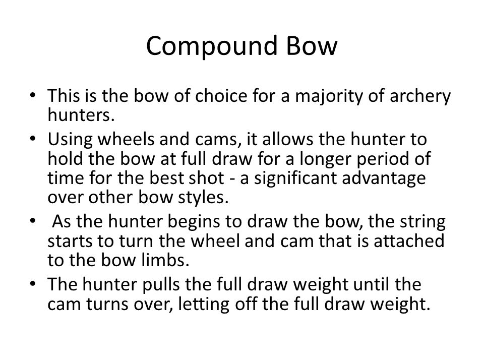Compound Bow This is the bow of choice for a majority of archery hunters.