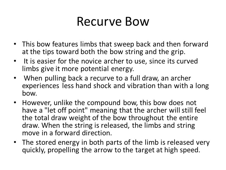 Recurve Bow This bow features limbs that sweep back and then forward at the tips toward both the bow string and the grip.