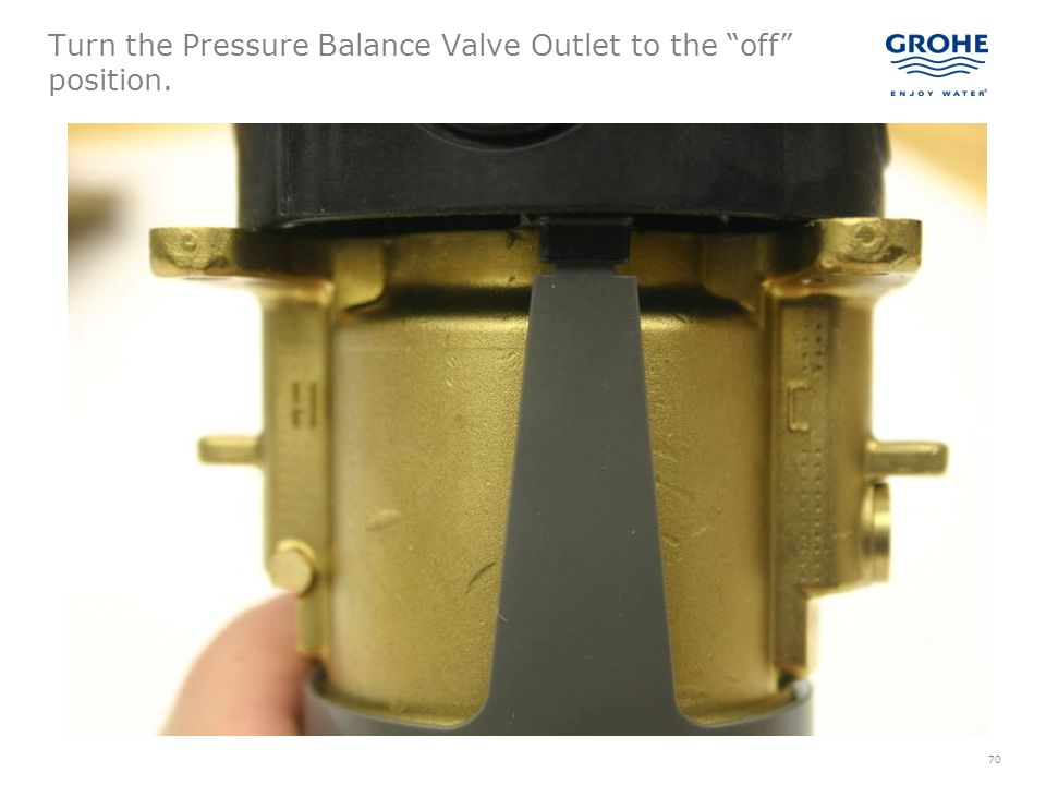 Turn the Pressure Balance Valve Outlet to the off position.