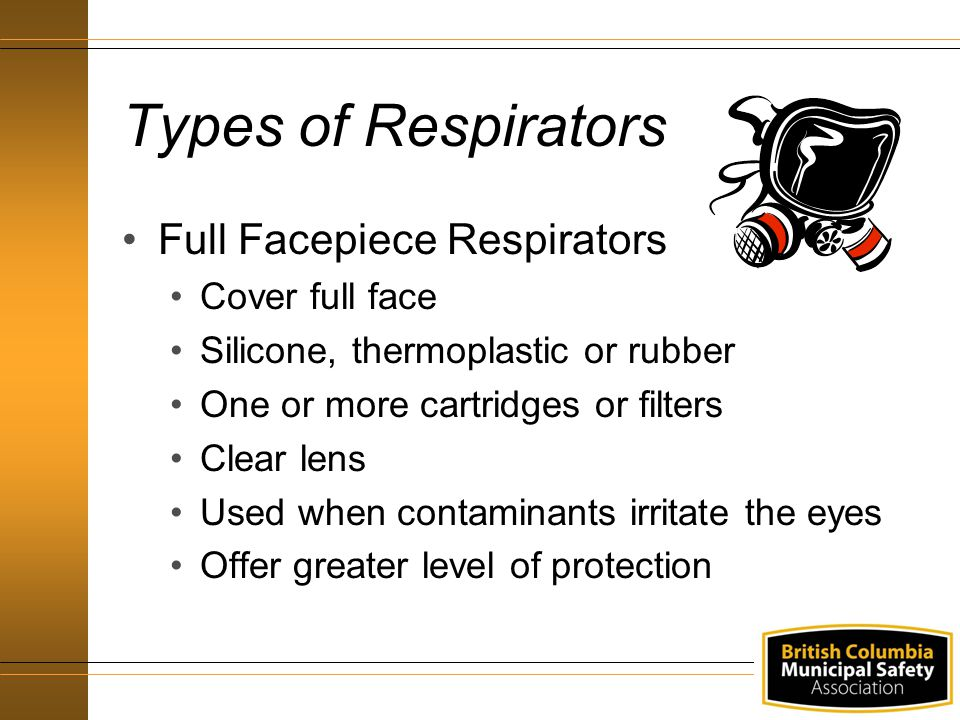 Types of Respirators Full Facepiece Respirators Cover full face