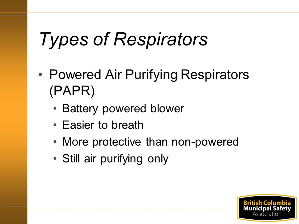 Types of Respirators Powered Air Purifying Respirators (PAPR)