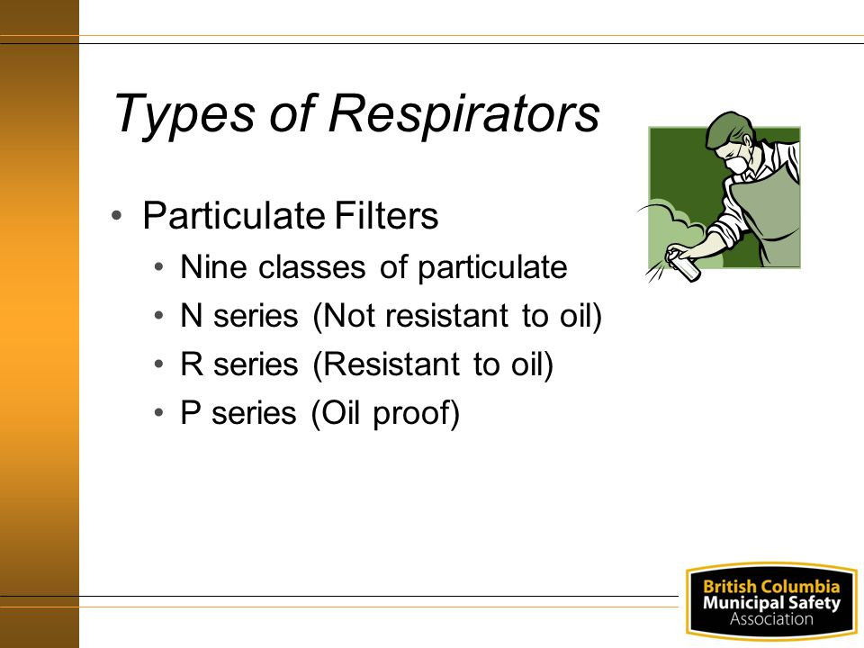 Types of Respirators Particulate Filters Nine classes of particulate
