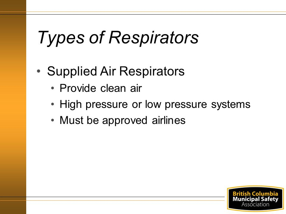 Types of Respirators Supplied Air Respirators Provide clean air
