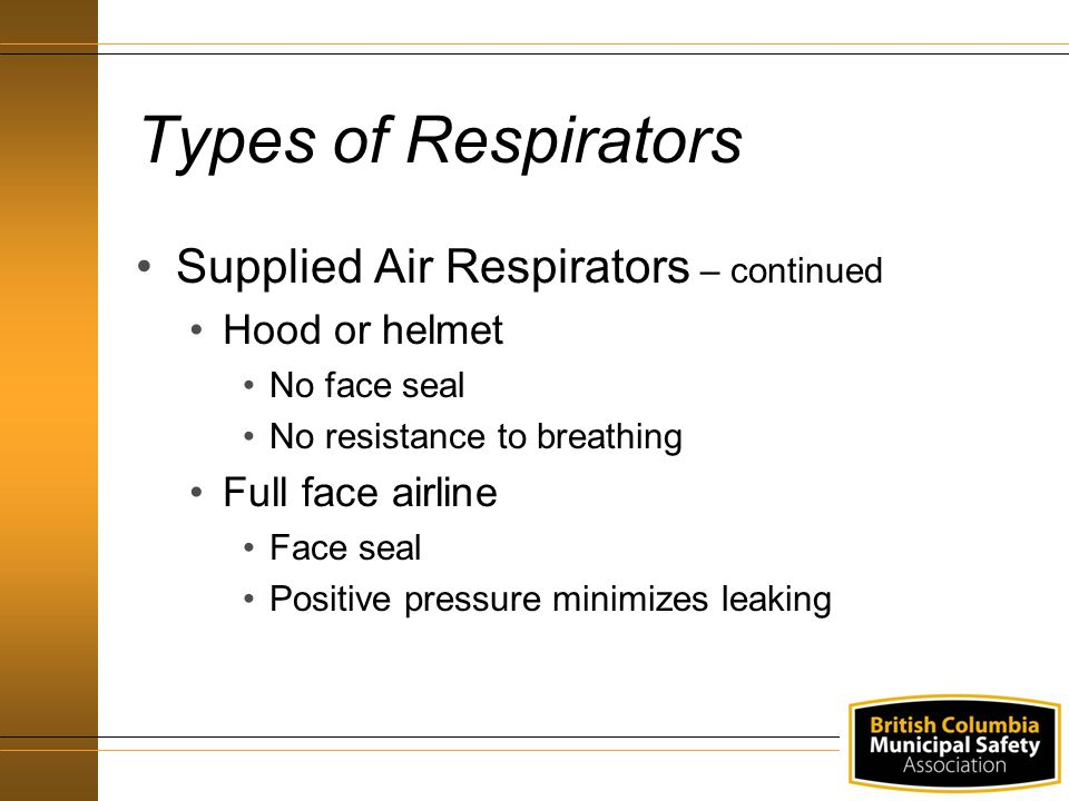 Types of Respirators Supplied Air Respirators – continued
