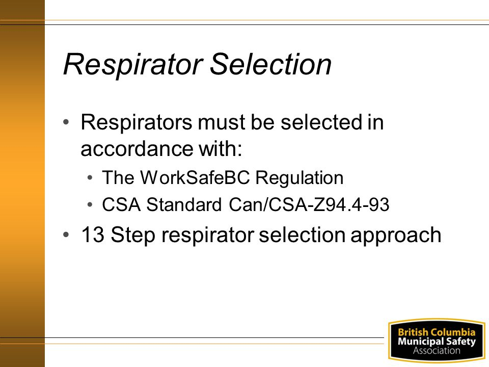 Respirator Selection Respirators must be selected in accordance with: