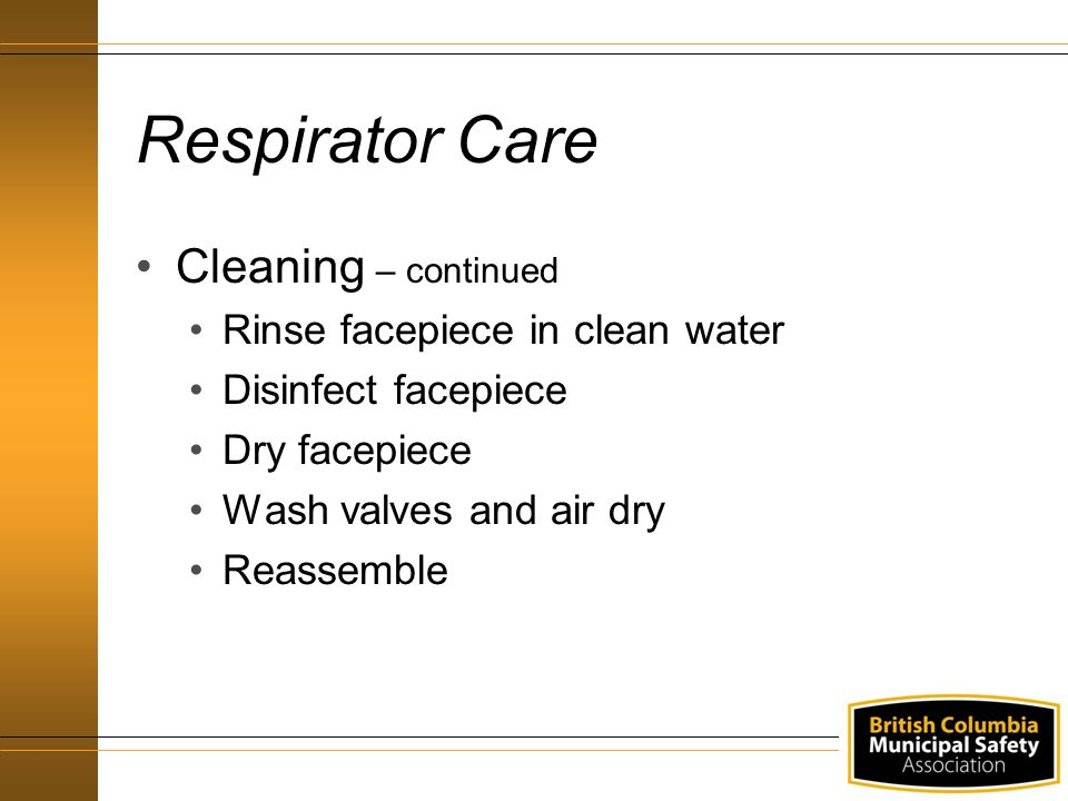 Respirator Care Cleaning – continued Rinse facepiece in clean water