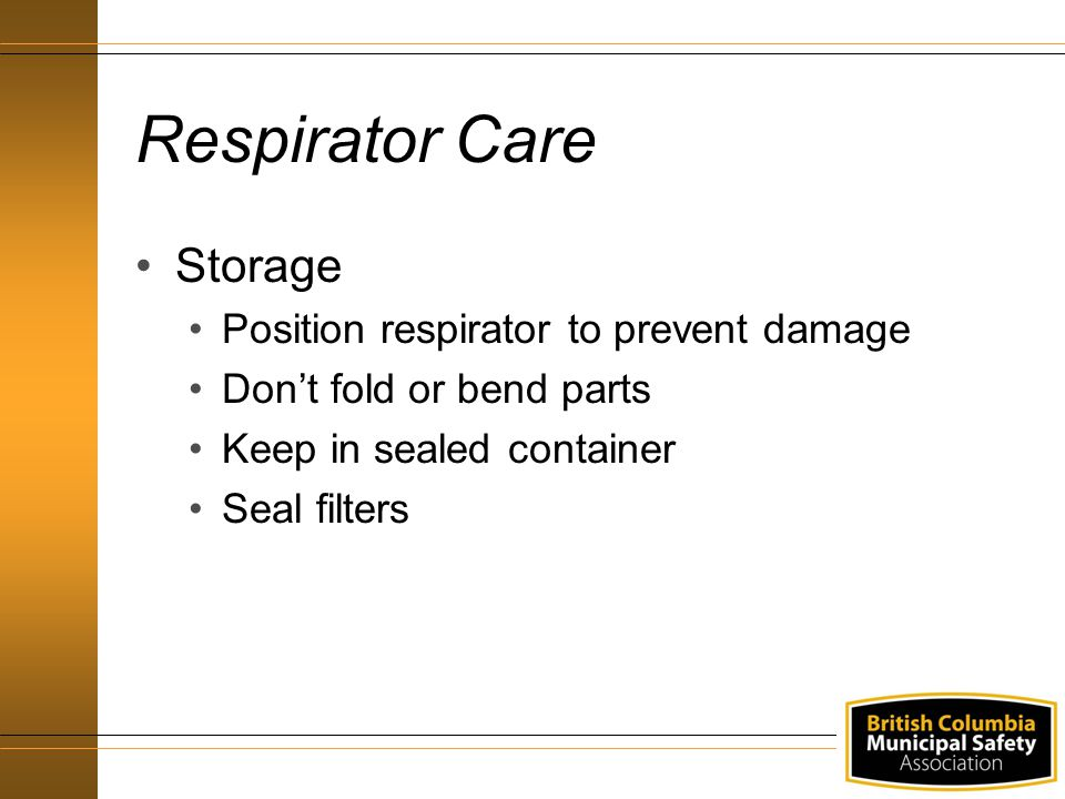 Respirator Care Storage Position respirator to prevent damage