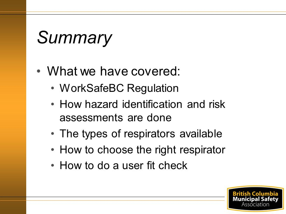 Summary What we have covered: WorkSafeBC Regulation