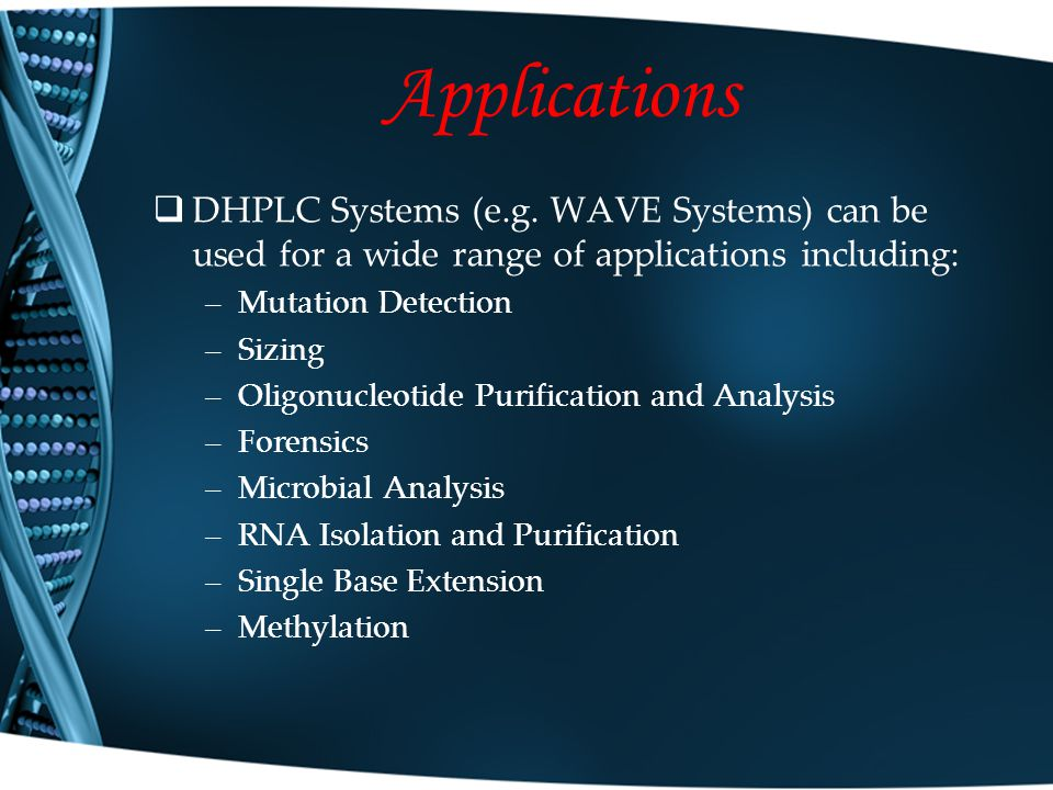 Applications DHPLC Systems (e.g. WAVE Systems) can be used for a wide range of applications including: