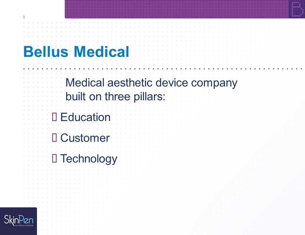 "3 Bellus Medical. Medical aesthetic device company built on three pillars: "" Education. "" Customer."