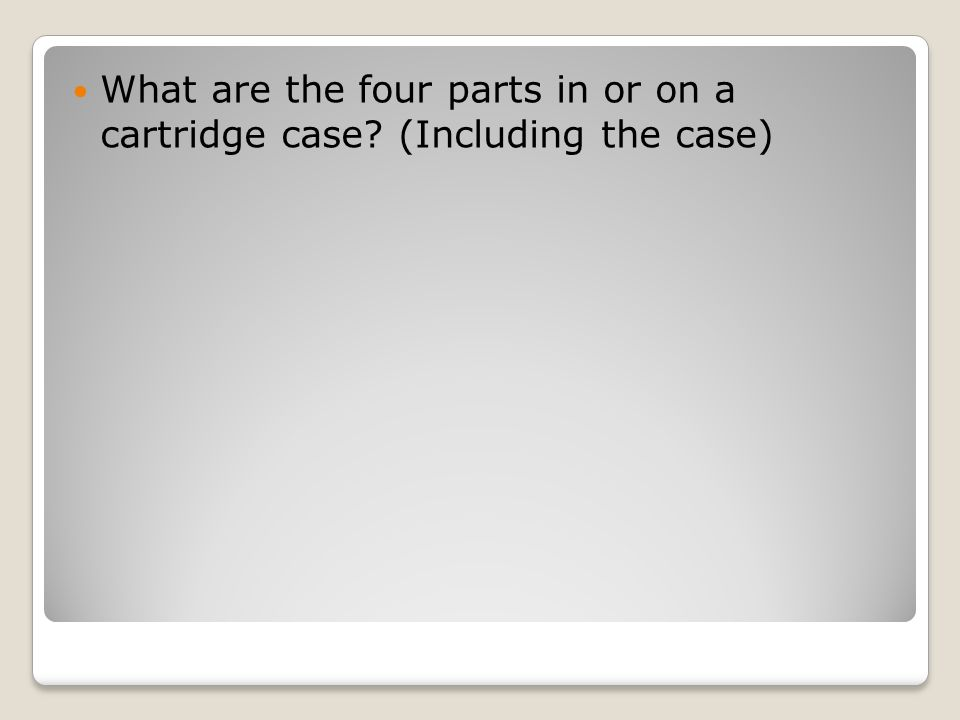What are the four parts in or on a cartridge case (Including the case)