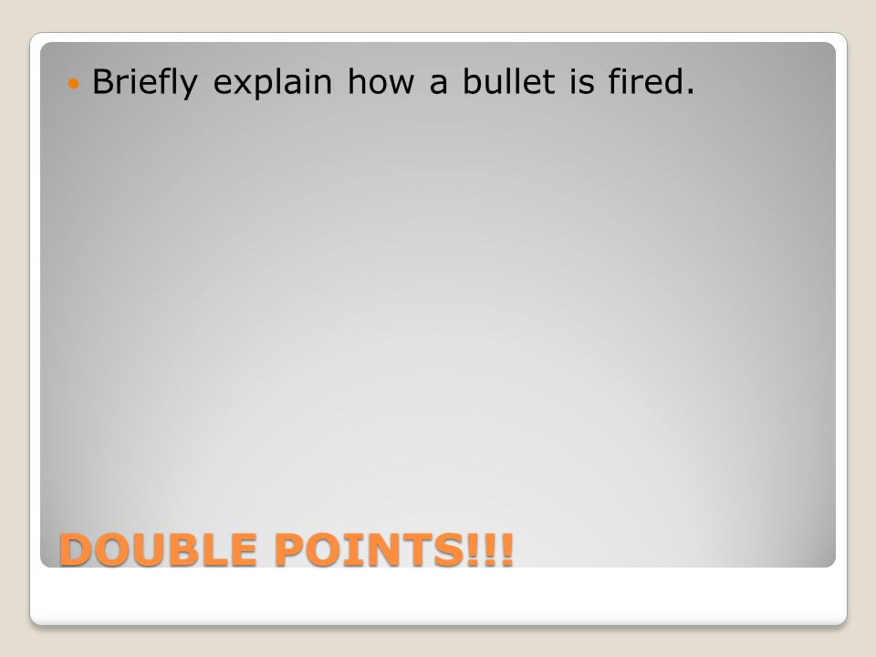 Briefly explain how a bullet is fired.