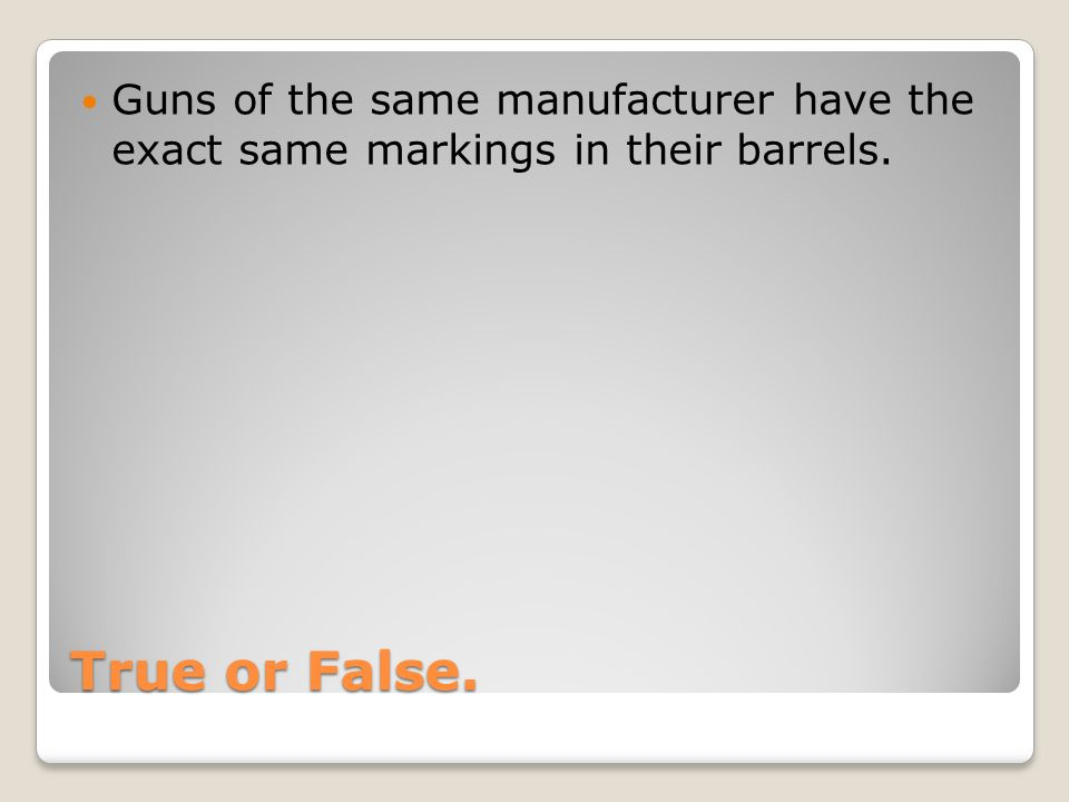 Guns of the same manufacturer have the exact same markings in their barrels.