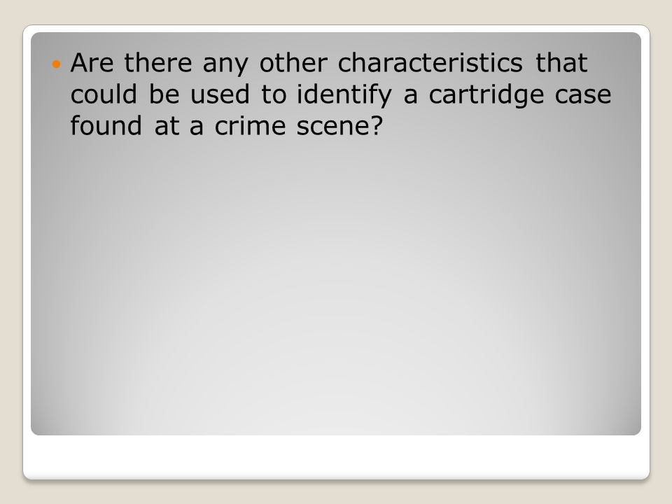 Are there any other characteristics that could be used to identify a cartridge case found at a crime scene
